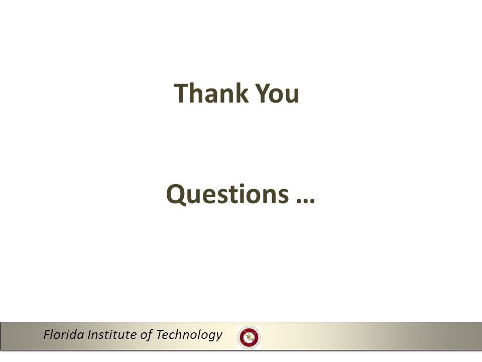 Thank You Questions … Florida Institute of Technology 15