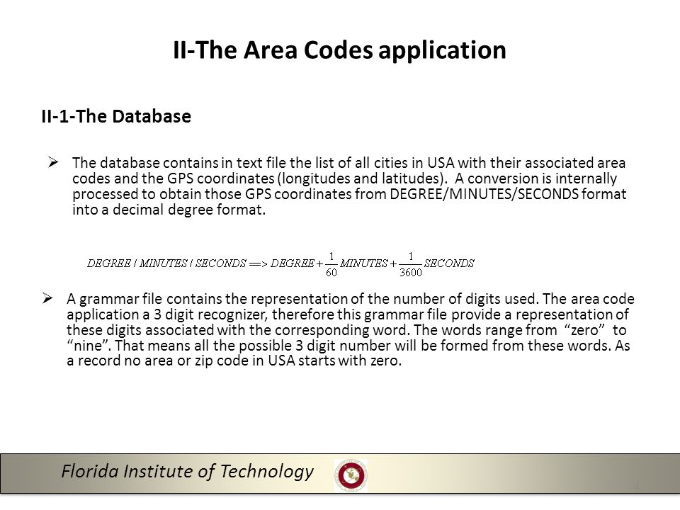 II-The Area Codes application II-1-The Database Florida Institute of Technology 4  The database contains in text file the list of all cities in USA with their associated area codes and the GPS coordinates (longitudes and latitudes).