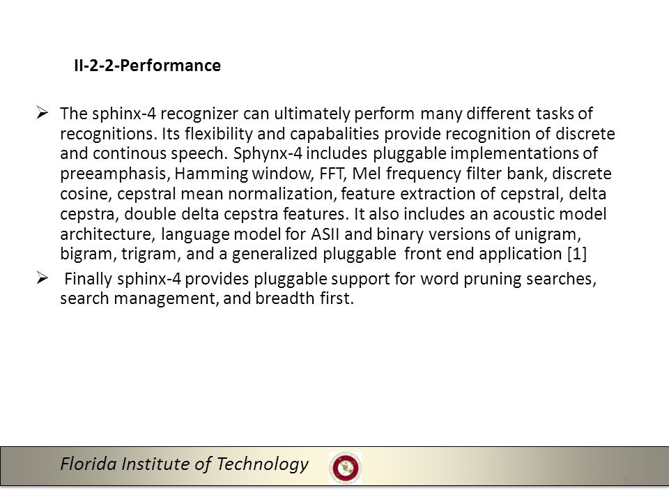 Florida Institute of Technology 6 II-2-2-Performance  The sphinx-4 recognizer can ultimately perform many different tasks of recognitions.