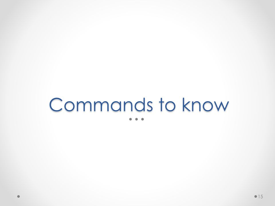 Commands to know 15