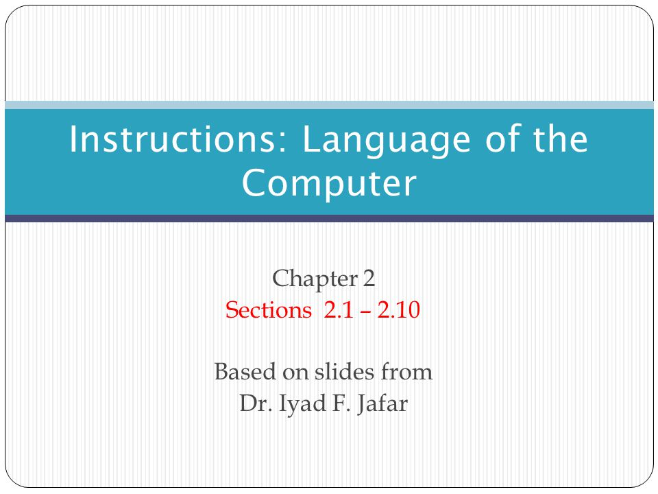 Chapter 2 Sections 2.1 – 2.10 Based on slides from Dr. Iyad F. Jafar Instructions: Language of the Computer