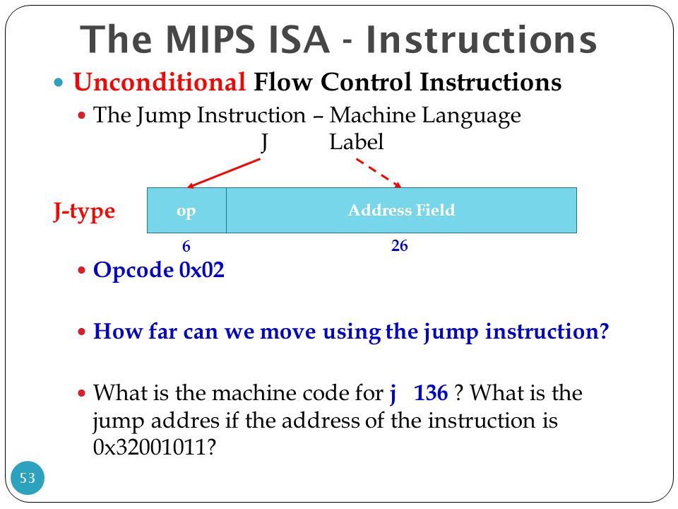 Unconditional Flow Control Instructions The Jump Instruction – Machine Language Opcode 0x02 How far can we move using the jump instruction? What is th