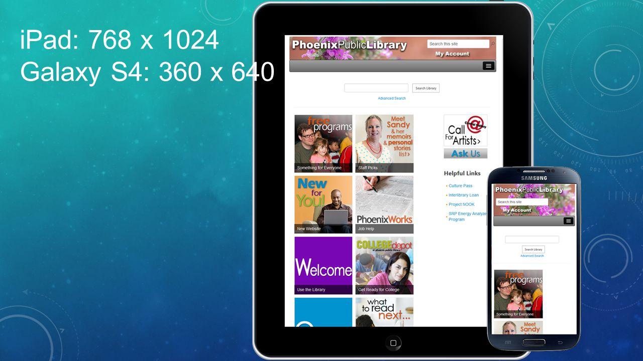 iPad: 768 x 1024 Galaxy S4: 360 x 640