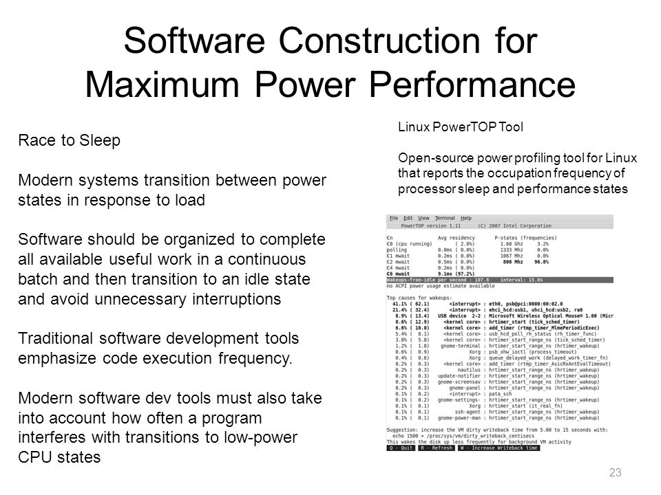 Software Construction for Maximum Power Performance 23 Race to Sleep Modern systems transition between power states in response to load Software shoul