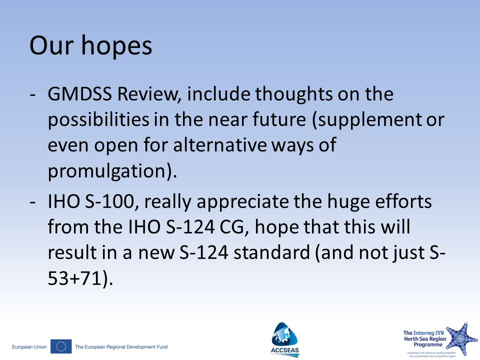 Our hopes -GMDSS Review, include thoughts on the possibilities in the near future (supplement or even open for alternative ways of promulgation). -IHO