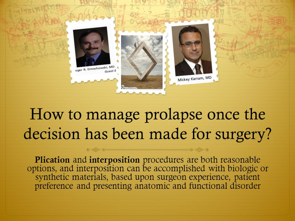 How to manage prolapse once the decision has been made for surgery? Plication and interposition procedures are both reasonable options, and interposit