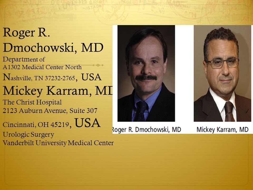 Roger R. Dmochowski, MD Departm ent of A1302 Medical Center North N ashville, TN 37232-2765, USA Mickey Karram, MD The Christ Hospital 2123 Auburn Ave