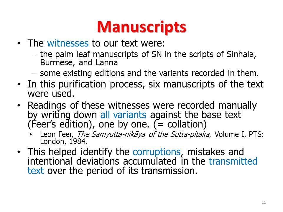 Manuscripts The witnesses to our text were: – the palm leaf manuscripts of SN in the scripts of Sinhala, Burmese, and Lanna – some existing editions and the variants recorded in them.