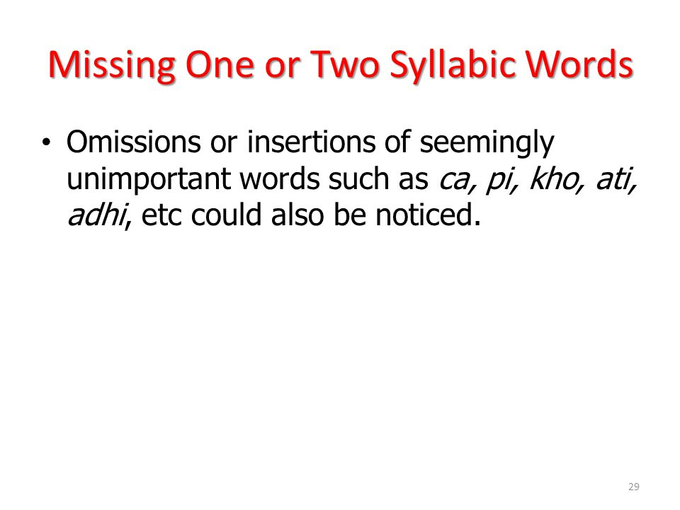 Missing One or Two Syllabic Words Omissions or insertions of seemingly unimportant words such as ca, pi, kho, ati, adhi, etc could also be noticed.