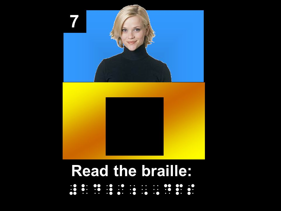 7 Read the braille: #bd_/;,,dps