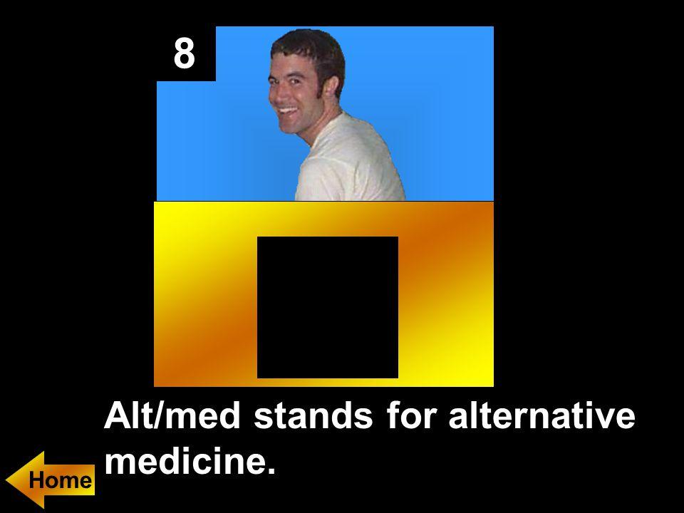 8 Alt/med stands for alternative medicine.