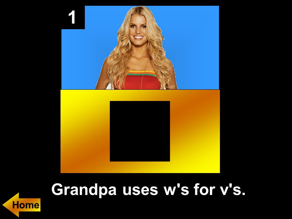1 Grandpa uses w s for v s. Home
