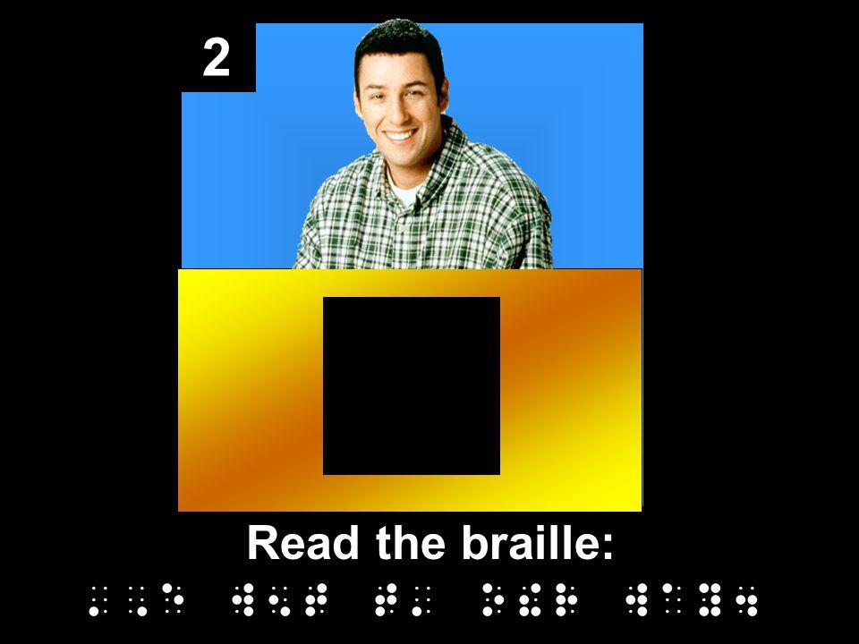 2 Read the braille: ,e w5t t o!r way4
