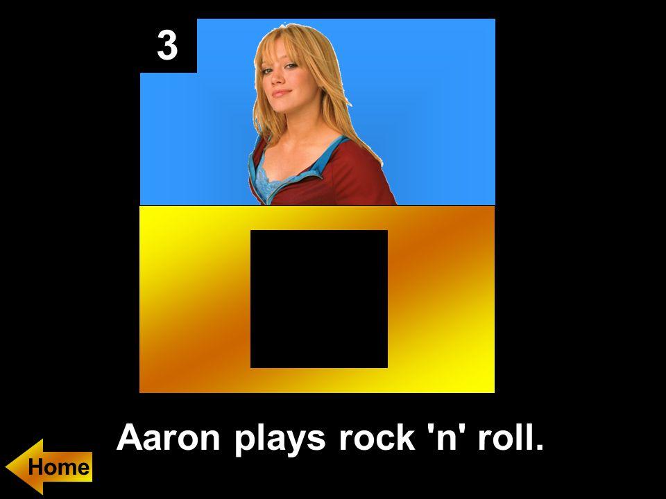 3 Aaron plays rock n roll. Home