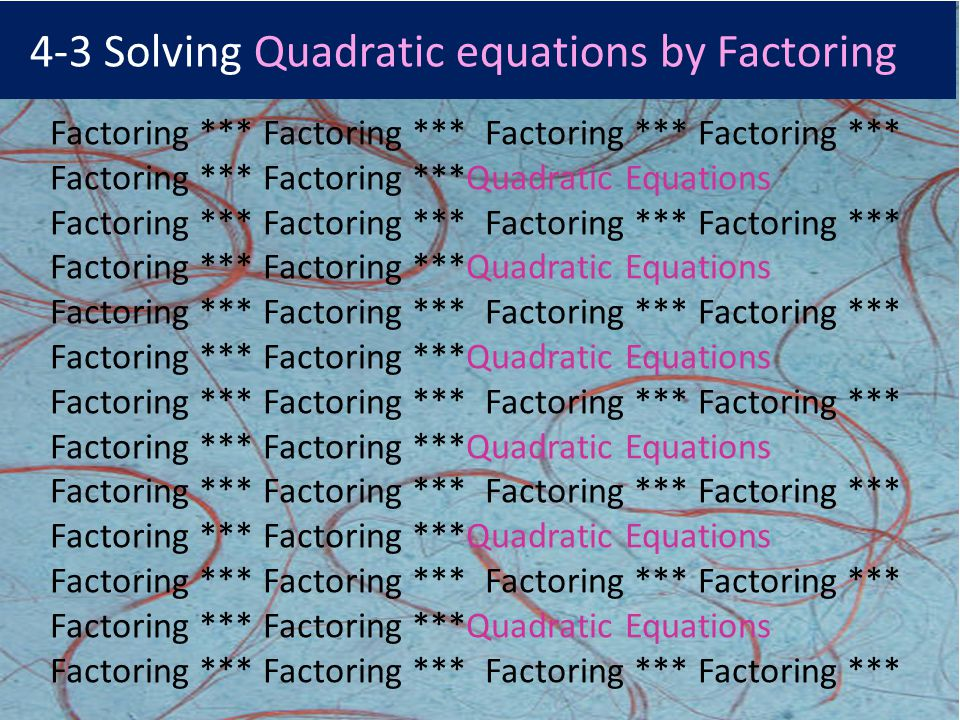 S4-3 Solving Quadratic equations by Factoring Factoring *** Factoring *** Factoring *** Factoring *** Factoring *** Factoring ***Quadratic Equations Factoring *** Factoring ***