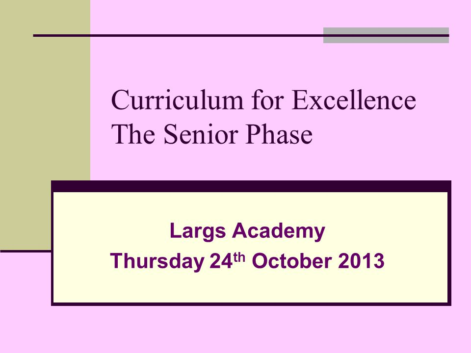 Curriculum for Excellence The Senior Phase Largs Academy Thursday 24 th October 2013
