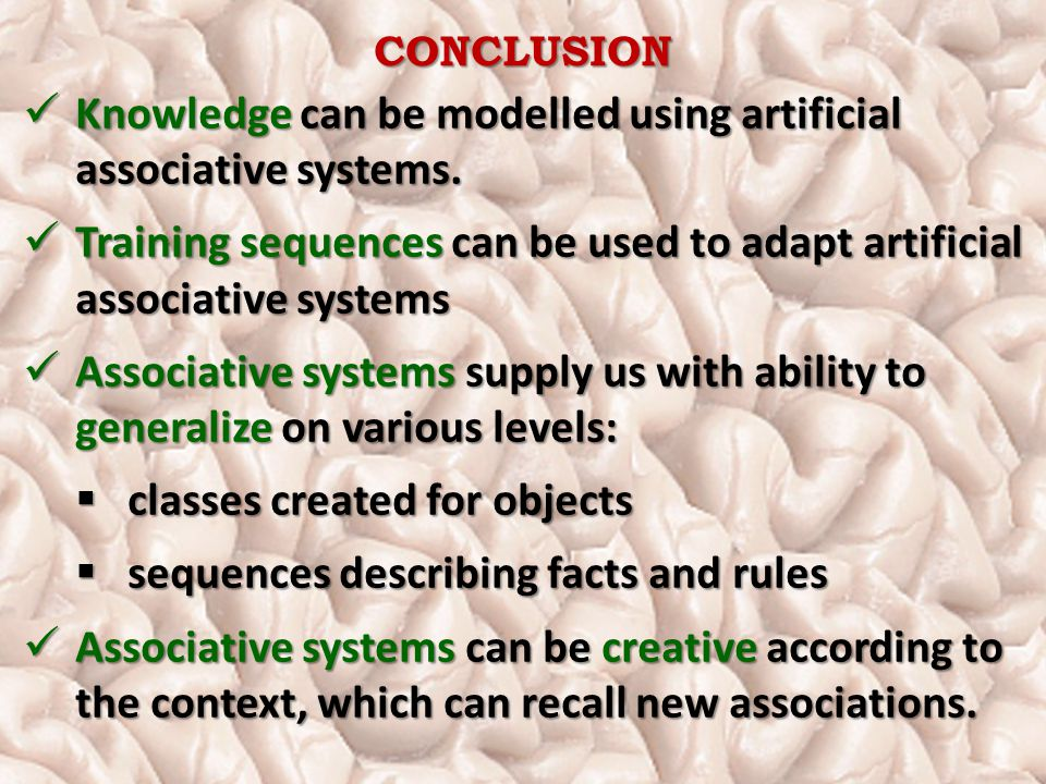 CONCLUSION Knowledge can be modelled using artificial associative systems.