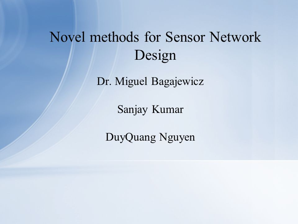 Dr. Miguel Bagajewicz Sanjay Kumar DuyQuang Nguyen Novel methods for Sensor Network Design