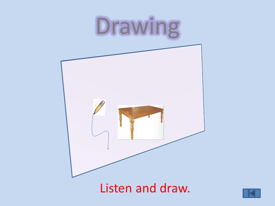 Listen and draw.