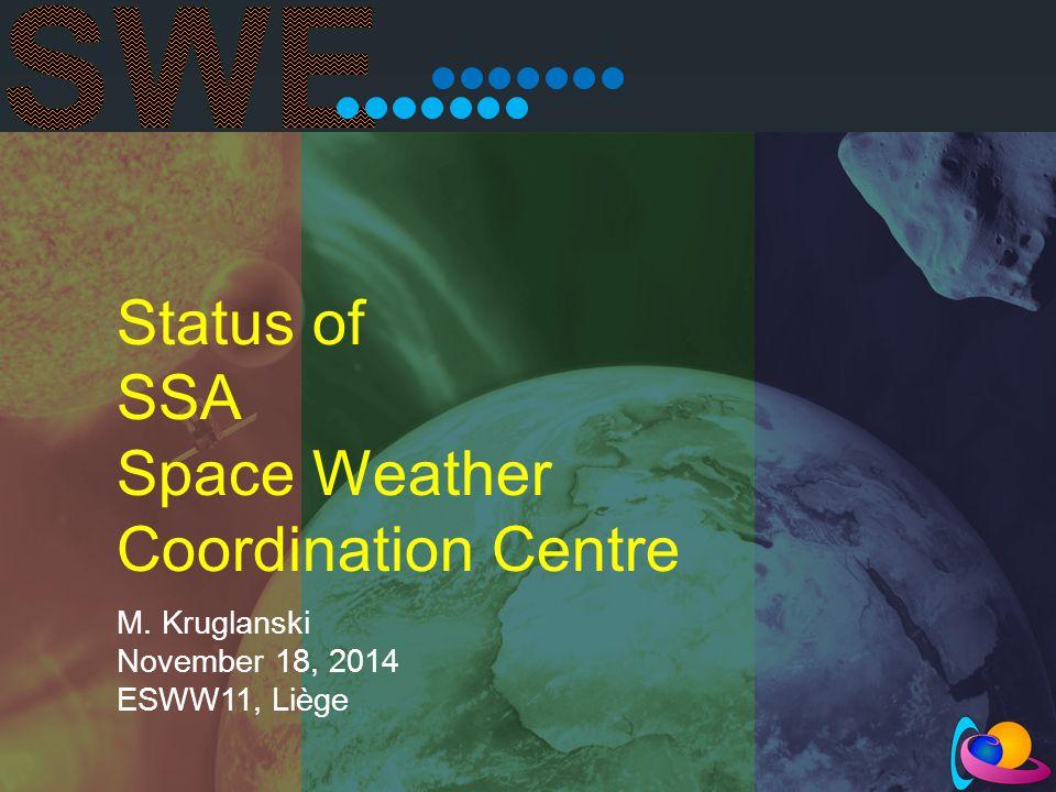 Status of SSA Space Weather Coordination Centre M. Kruglanski November 18, 2014 ESWW11, Liège