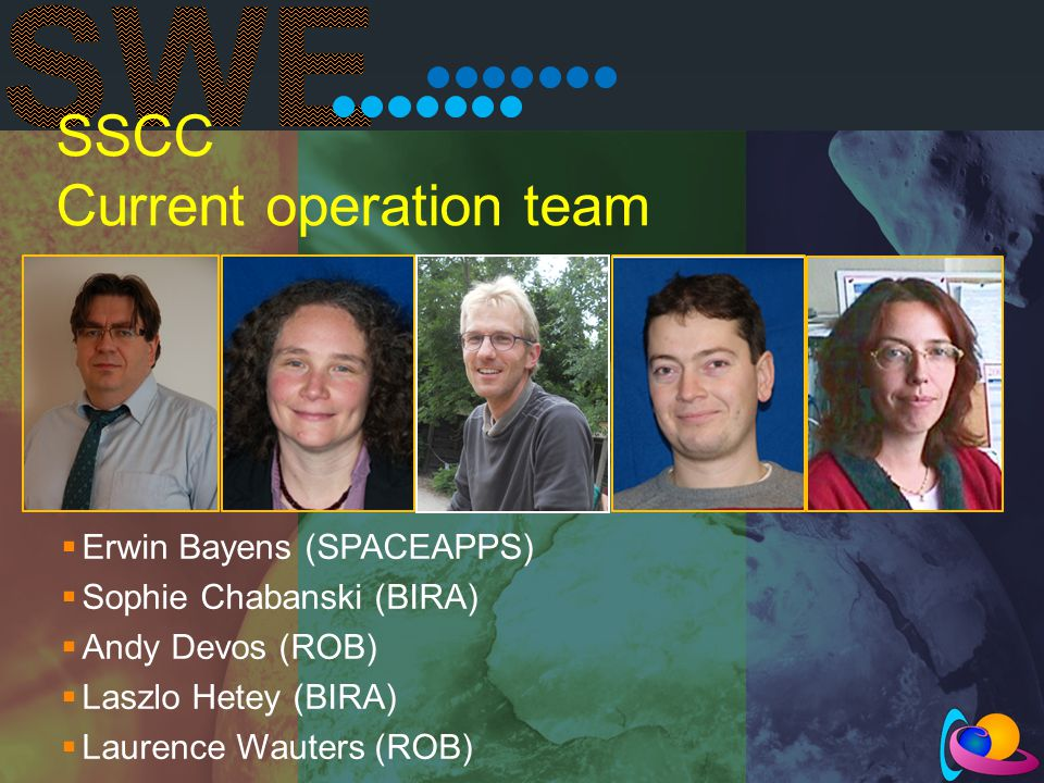 SSCC Current operation team  Erwin Bayens (SPACEAPPS)  Sophie Chabanski (BIRA)  Andy Devos (ROB)  Laszlo Hetey (BIRA)  Laurence Wauters (ROB)