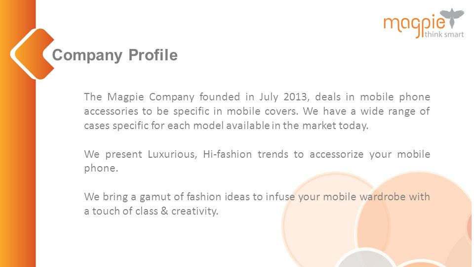 Company Profile The Magpie Company founded in July 2013, deals in mobile phone accessories to be specific in mobile covers.