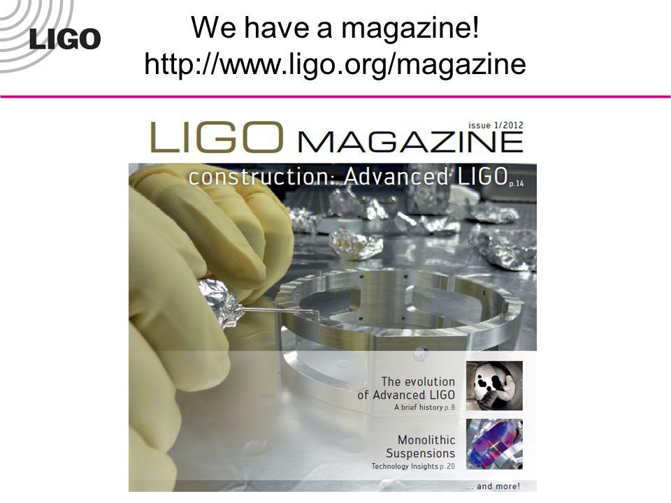 We have a magazine! http://www.ligo.org/magazine