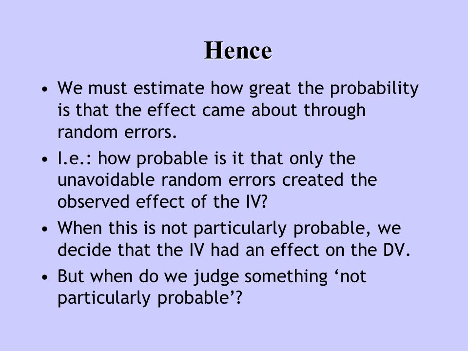 Hence We must estimate how great the probability is that the effect came about through random errors. I.e.: how probable is it that only the unavoidab