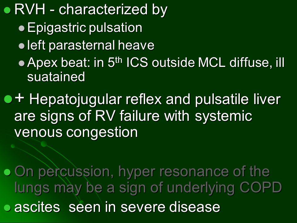 RVH - characterized by RVH - characterized by Epigastric pulsation Epigastric pulsation left parasternal heave left parasternal heave Apex beat: in 5