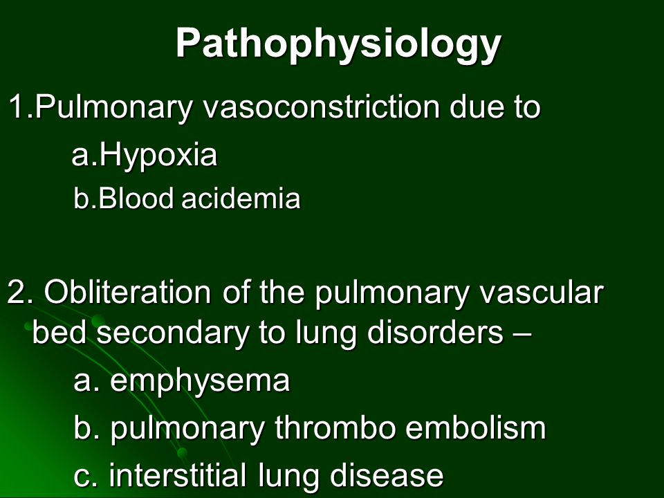 Pathophysiology 1.Pulmonary vasoconstriction due to a.Hypoxia a.Hypoxia b.Blood acidemia 2.