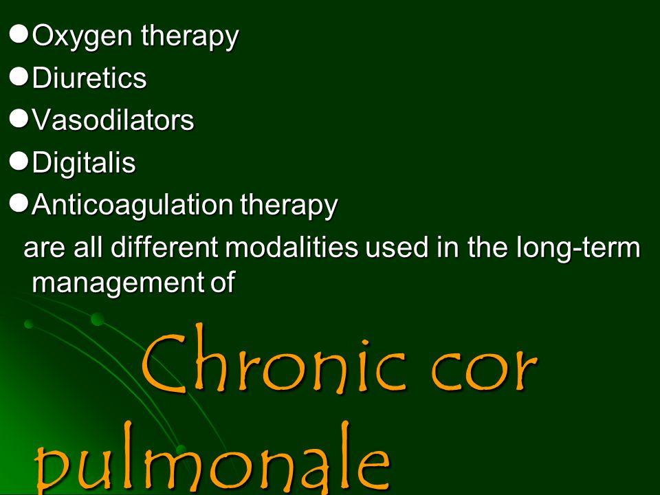 Oxygen therapy Oxygen therapy Diuretics Diuretics Vasodilators Vasodilators Digitalis Digitalis Anticoagulation therapy Anticoagulation therapy are al