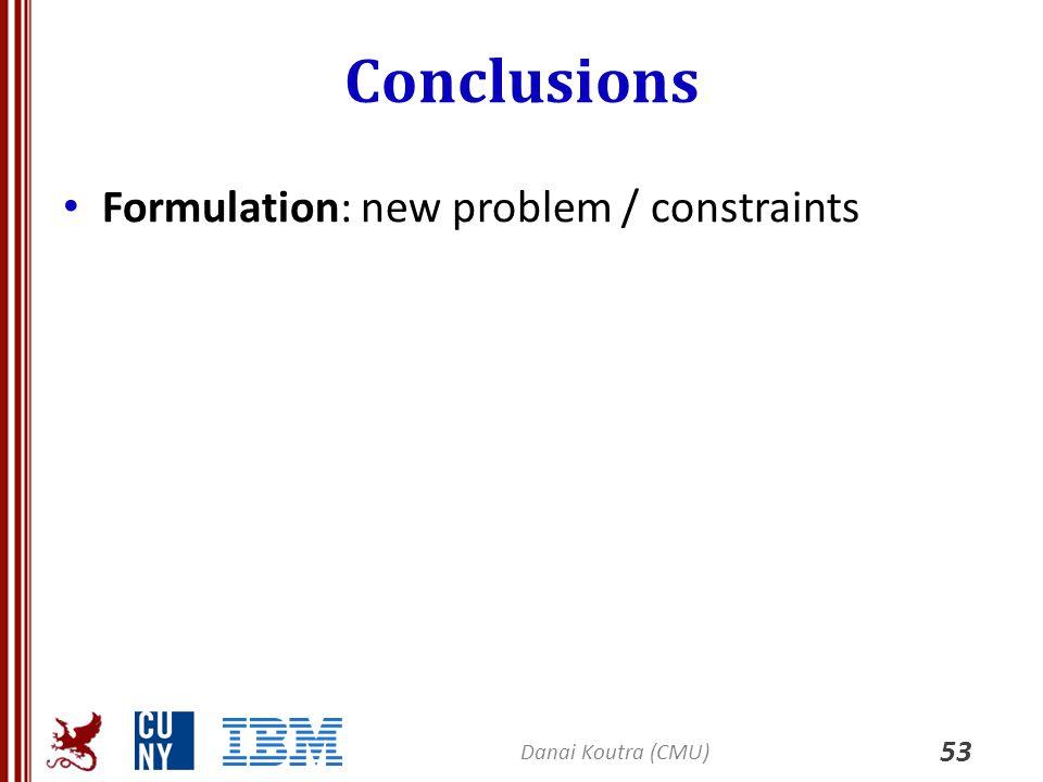 Conclusions 53 Formulation: new problem / constraints Danai Koutra (CMU)