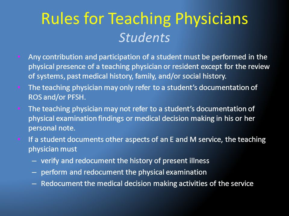 Rules for Teaching Physicians Students Any contribution and participation of a student must be performed in the physical presence of a teaching physic
