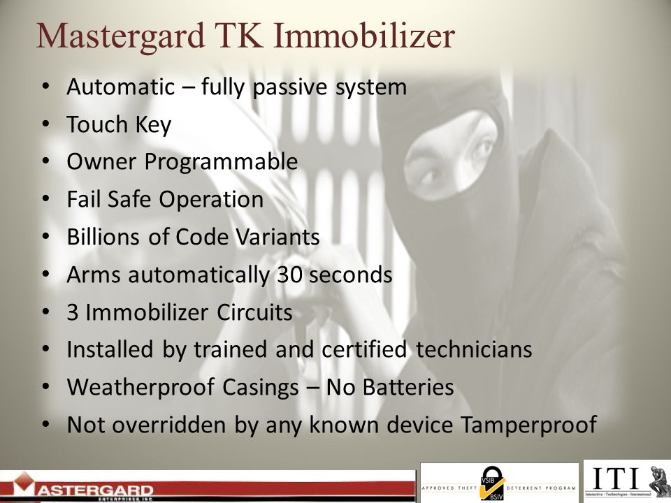 Mastergard TK Immobilizer Automatic – fully passive system Touch Key Owner Programmable Fail Safe Operation Billions of Code Variants Arms automatical