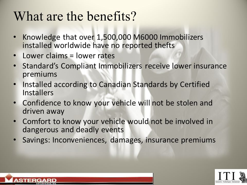 What are the benefits? Knowledge that over 1,500,000 M6000 Immobilizers installed worldwide have no reported thefts Lower claims = lower rates Standar