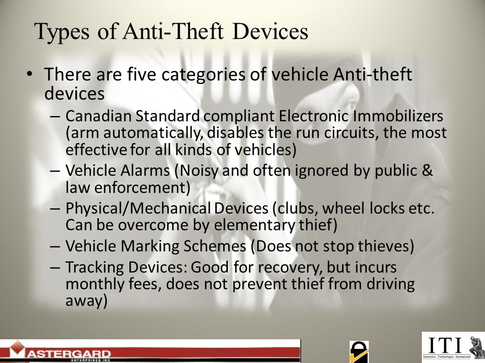 Types of Anti-Theft Devices There are five categories of vehicle Anti-theft devices – Canadian Standard compliant Electronic Immobilizers (arm automat