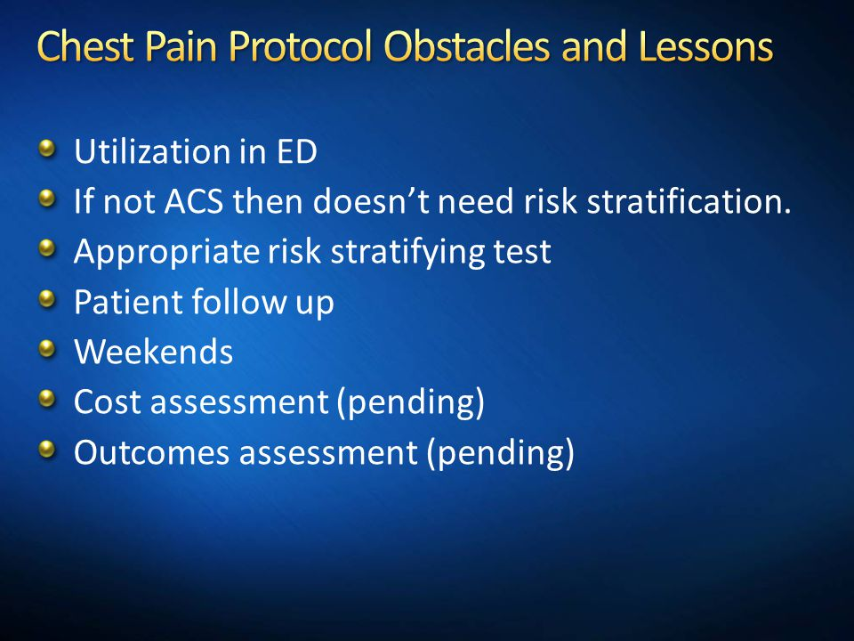 Utilization in ED If not ACS then doesn't need risk stratification. Appropriate risk stratifying test Patient follow up Weekends Cost assessment (pend