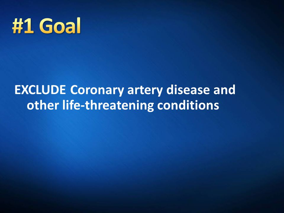 EXCLUDE Coronary artery disease and other life-threatening conditions