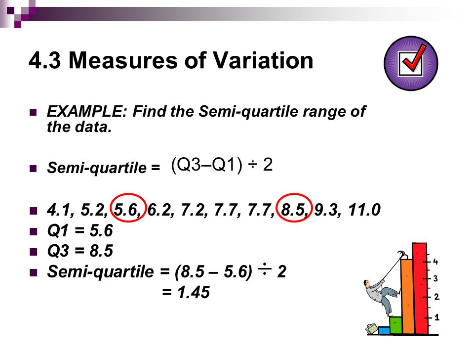 4.3 Measures of Variation EXAMPLE: Find the Semi-quartile range of the data.