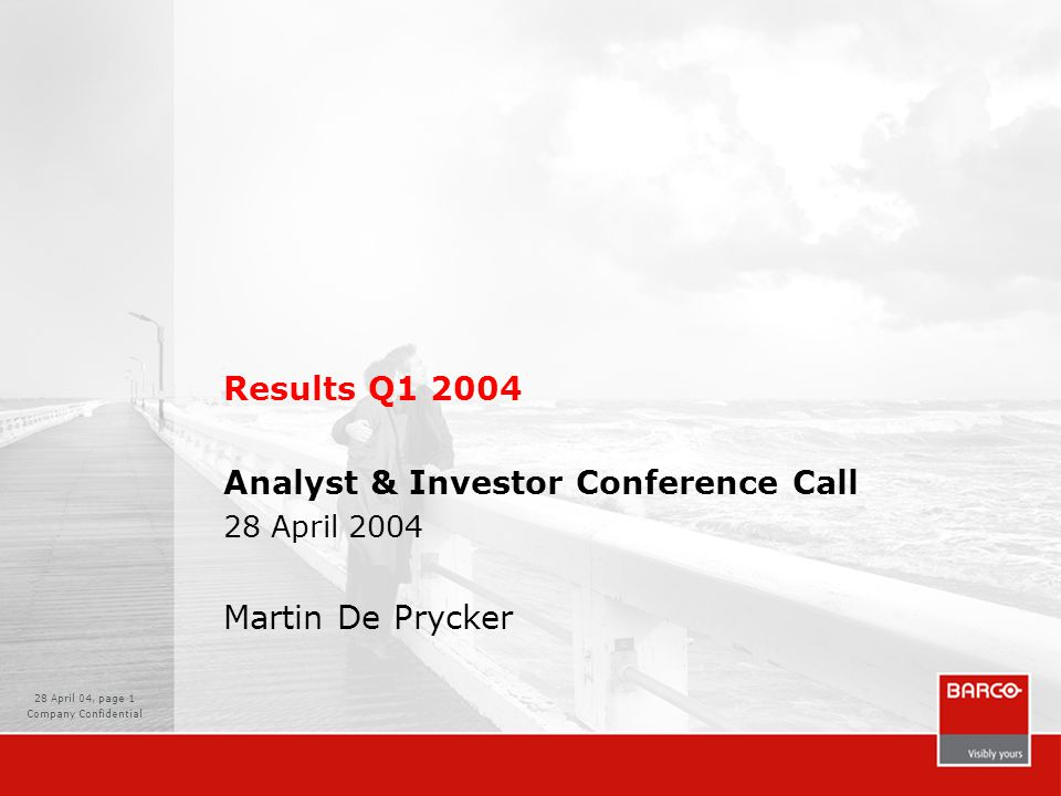 28 April 04, page 1 Company Confidential Results Q1 2004 Analyst & Investor Conference Call 28 April 2004 Martin De Prycker