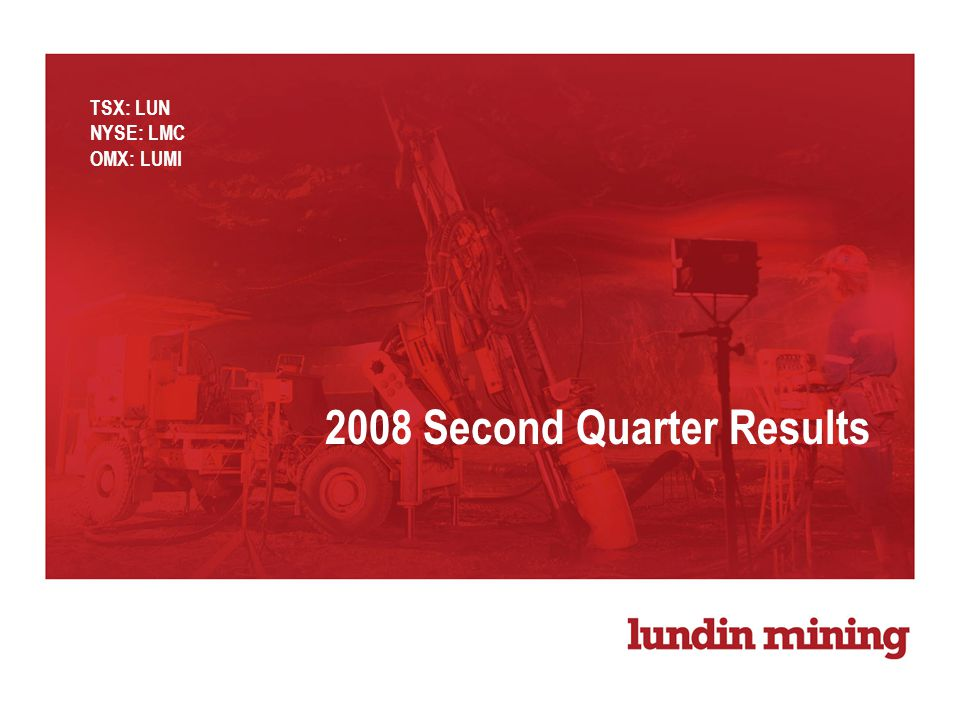 2008 Second Quarter Results TSX: LUN NYSE: LMC OMX: LUMI