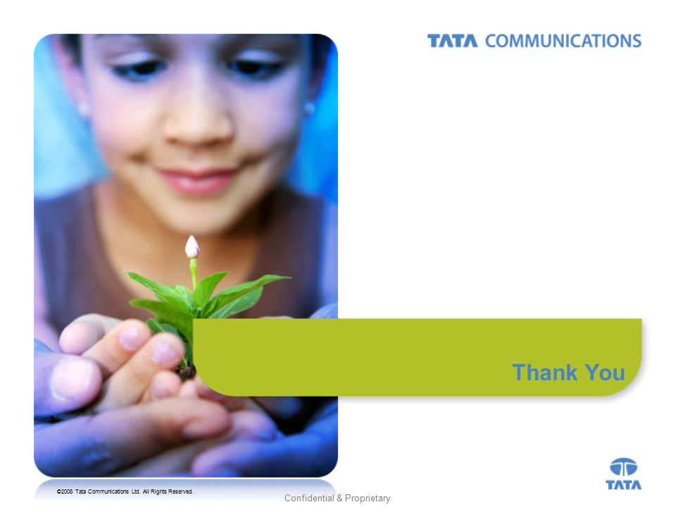 ©2008 Tata Communications Ltd. All Rights Reserved. Confidential & Proprietary Thank You