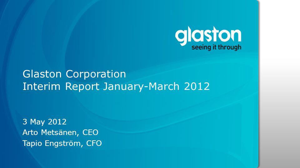 Glaston Corporation Interim Report January-March 2012 3 May 2012 Arto Metsänen, CEO Tapio Engström, CFO