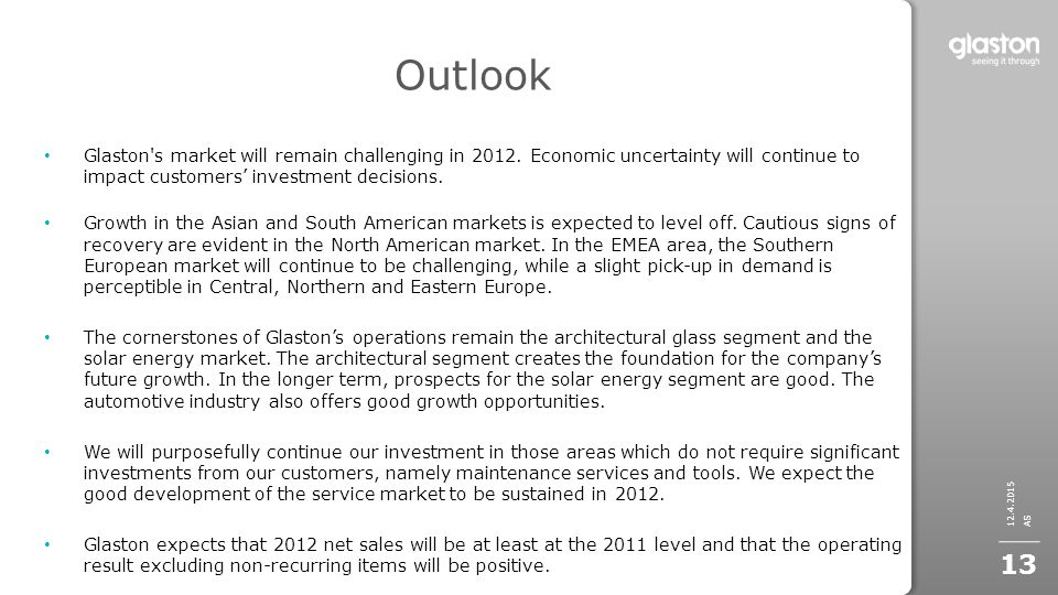 Outlook Glaston's market will remain challenging in 2012. Economic uncertainty will continue to impact customers' investment decisions. Growth in the