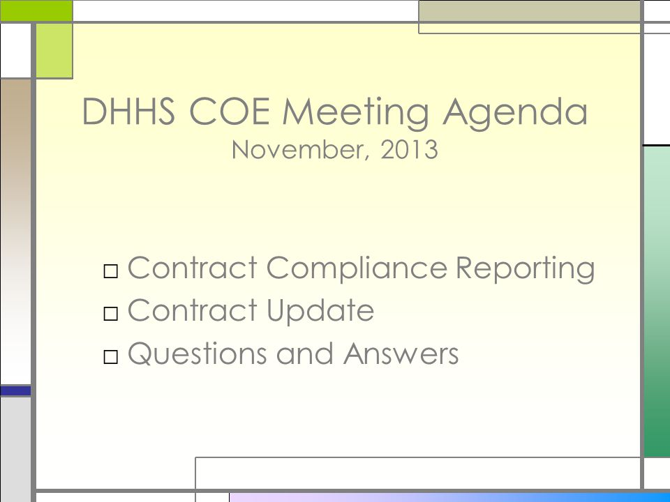 DHHS COE Meeting Agenda November, 2013 □Contract Compliance Reporting □Contract Update □Questions and Answers