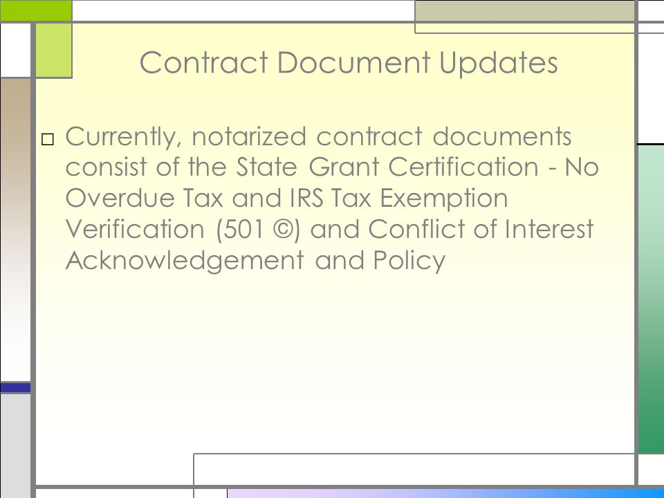 Contract Document Updates □Currently, notarized contract documents consist of the State Grant Certification - No Overdue Tax and IRS Tax Exemption Verification (501 ©) and Conflict of Interest Acknowledgement and Policy