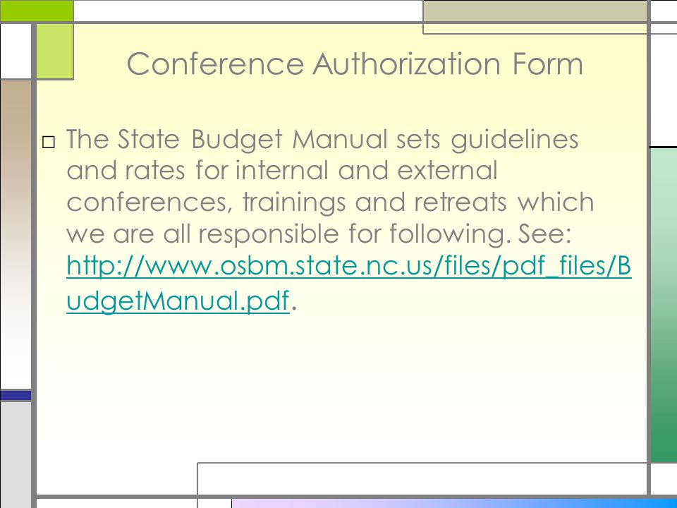 Conference Authorization Form □The State Budget Manual sets guidelines and rates for internal and external conferences, trainings and retreats which we are all responsible for following.