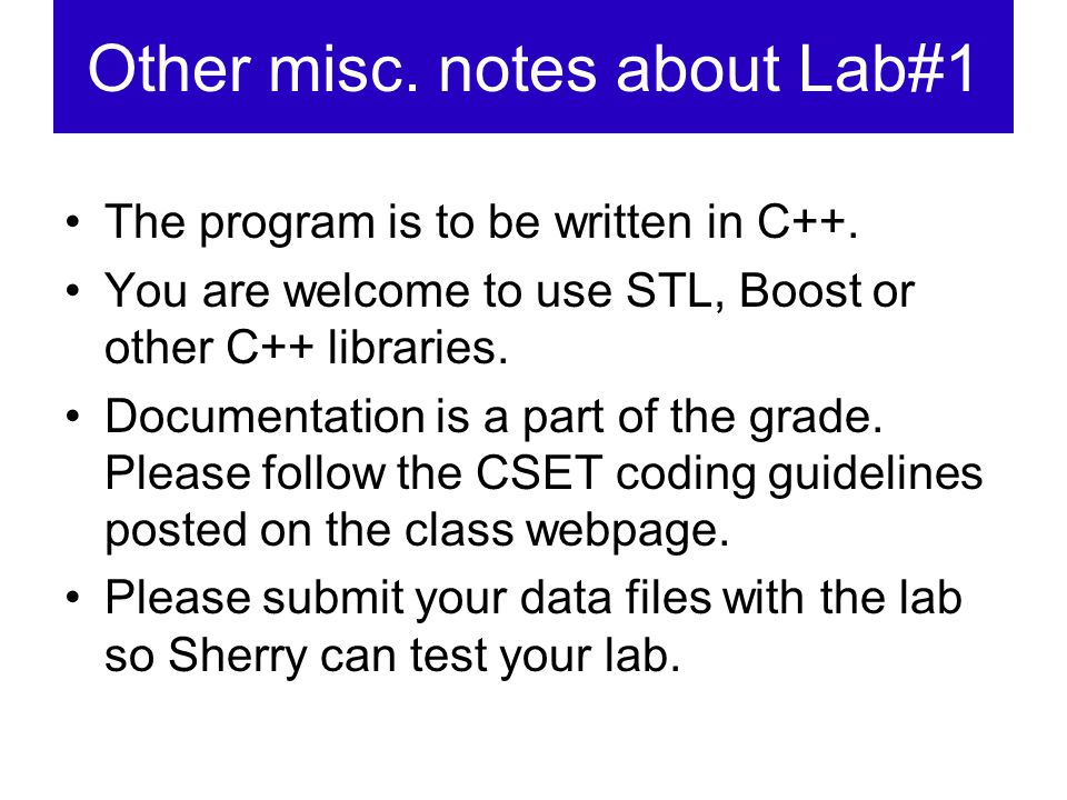 Other misc. notes about Lab#1 The program is to be written in C++.