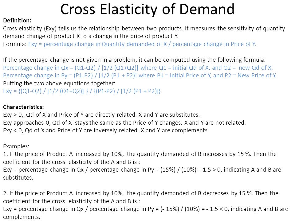 Cross Elasticity of Demand Definition: Cross elasticity (Exy) tells us the relationship between two products. it measures the sensitivity of quantity