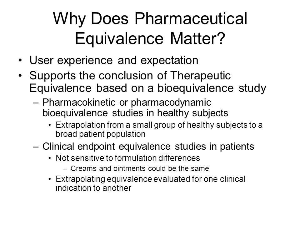 Why Does Pharmaceutical Equivalence Matter? User experience and expectation Supports the conclusion of Therapeutic Equivalence based on a bioequivalen